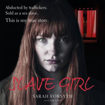 Slave Girl: Abducted by traffickers. Sold as a sex slave. This is my true story. Audiobbok