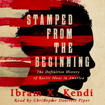Stamped from the Beginning: A Definitive History of Racist Ideas in America Audiobook
