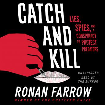 Catch and Kill: Lies, Spies, and a Conspiracy to Protect Predators Audiobook