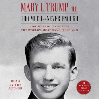 Too Much and Never Enough: How My Family Created the World's Most Dangerous Man Audiobook