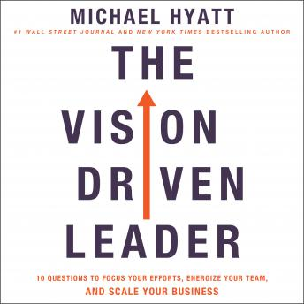 The Vision-Driven Leader: 10 Questions to Focus Your Efforts, Energize Your Team, and Scale Your Business Audiobook