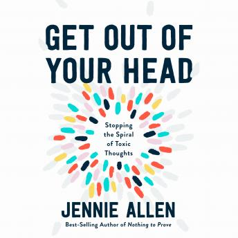 Get Out of Your Head: Stopping the Spiral of Toxic Thoughts Audiobook