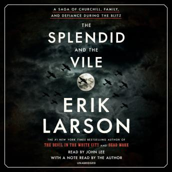 The Splendid and the Vile: A Saga of Churchill, Family, and Defiance During the Blitz Audiobook